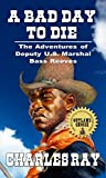 A Bad Day To Die: The Adventures of Deputy U.S. Marshal Bass Reeves
