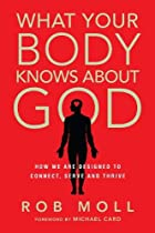 What Your Body Knows About God: How We Are Designed to Connect, Serve and Thrive