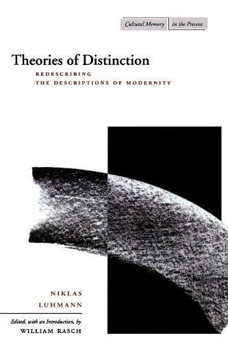 Theories of Distinction: Redescribing the Descriptions of Modernity (Cultural Memory in the Present) PDF