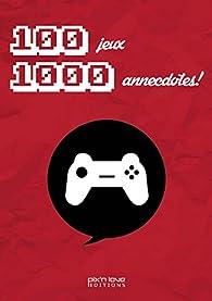 100 Jeux, 1000 Anecdotes par Arnaud Bonnet