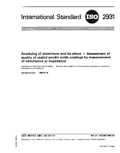 Read Online ISO 2931:1983, Anodizing of aluminium and its alloys - Assessment of quality of sealed anodic oxide coatings by measurement of admittance or impedance pdf epub