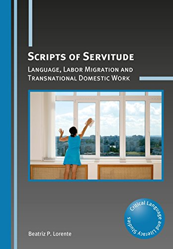 Scripts of Servitude: Language, Labor Migration and Transnational Domestic Work (Critical Language and Literacy Studies) by Multilingual Matters