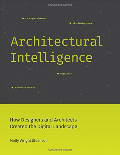 Architectural Intelligence: How Designers and Architects Created the Digital Landscape (MIT Press)