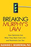 Breaking Murphy's Law: How Optimists Get What They Want from Life - and Pessimists Can Too