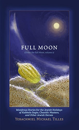 Festivals of the Full Moon, Volume 2: Wondrous Stories for the Jewish Holidays of Kabbala Sages, Chasidic Masters, and Other Jewish Heroes