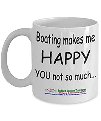 Boating Makes Me Happy You Not So Much White Mug Unique Birthday, Special Or Funny Occasion Gift. Best 11 Oz Ceramic Novelty Cup for Coffee, Tea, Hot Chocolate Or Toddy
