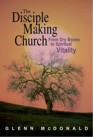 Disciple Making Church (04) by Mcdonald, Glenn [Paperback (2004)] PDF