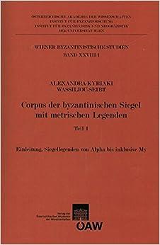 Corpus Der Byzantinischen Siegel Mit Metrischen Legenden Teil 1: Einleitung, Siegellegenden Von Alpha Bis Inkusive My (Wiener Byzantinistische Studien)