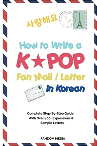 How to write a kpop fan mail letter in korean complete step by how to write a kpop fan mail letter in korean complete step by step guide with over 400 expressions sample letters fandom media 9791188195022 expocarfo