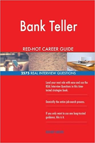 Bank Teller Red Hot Career Guide 2575 Real Interview Questions Red