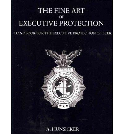 The Fine Art of Executive Protection: Handbook for the Executive Protection Officer (Paperback) - Common