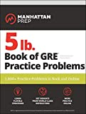 5 lb. Book of GRE Practice Problems: 1,800+ Practice Problems in Book and Online (Manhattan Prep 5 lb Series)