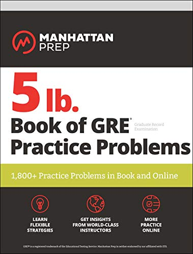 5 lb. Book of GRE Practice Problems: 1,800+ Practice Problems in Book and Online (Manhattan Prep 5 lb Series) (Best Prep Schools In The Us)