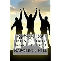Como superar el fracaso y obtener el exito (Spanish Edition)