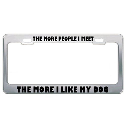 Speedy Pros The More People I Meet The More I Like My Dog Metal License Plate Frame Tag Holder