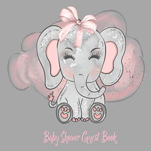 Baby Shower Guest Book: Elephant Rose Pink and Grey Theme, Welcome Baby Girl , Advice for Parents, Message & Wishes Sign in Guestbook Memory Keepsake with Gift Log Recorder (For Girls) ()