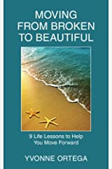 Moving from Broken to Beautiful:: 9 Life Lessons to Help You Move Forward Paperback