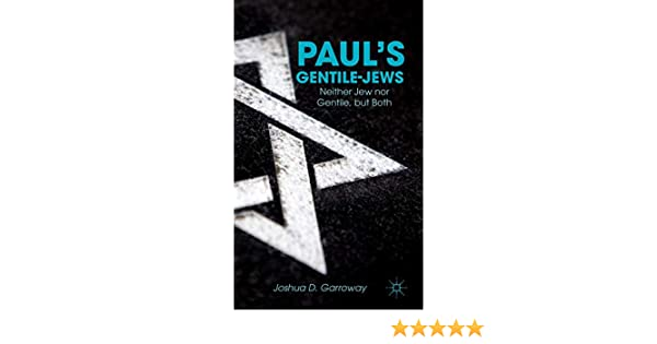 Paul's Gentile-Jews: Neither Jew nor Gentile, but Both