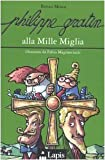 Front cover for the book Philippe Gratin alla Mille Miglia by Renzo Mosca