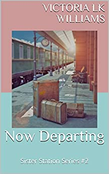Now Departing: Sister Station Series #2 by [Williams, Victoria LK]