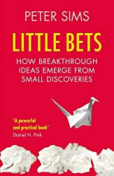 Little Bets: How breakthrough ideas emerge from small discoveries by Peter Sims (5-Jan-2012) Paperback