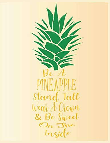 Be A Pineapple Stand Tall Wear A Crown & Be Sweet On The Inside: Funny Quotes Sketchbook for Adults/Children Fruits Lovers to Sketching, Whiting, ... 120 Blank Pages (GREEN&YELLOW&CREME Pattern) by Juicy Creations