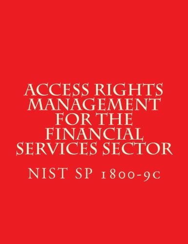 Download NIST SP 1800-9C Access Rights Management for the Financial Services Sector: NIST SP 1800-9c ePub fb2 book