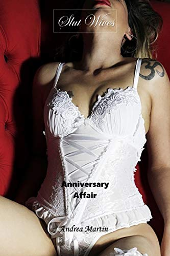 Slut Wives Anniversary Affair Cheating Wife Fantasy Alpha Male Seductive Stranger