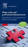 Pflege sicher und professionell dokumentieren: Pflegeberichte – Leistungsnachweise – Dokumentationsbögen