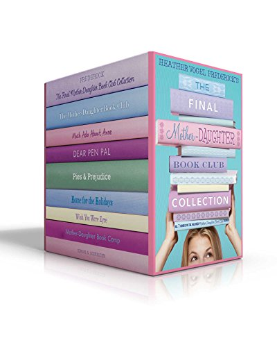 Heather Collection - The Final Mother-Daughter Book Club Collection: The Mother-Daughter Book Club; Much Ado About Anne; Dear Pen Pal; Pies & Prejudice; Home for the Holidays; Wish You Were Eyre; Mother-Daughter Book Camp