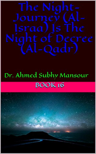 The Night-Journey (Al-Israa) Is The Night of Decree (Al-Qadr): Dr. Ahmed Subhy Mansour (Works of Dr. Ahmed Subhy Mansour Book 16)