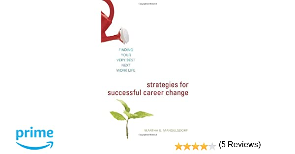 Strategies for Successful Career Change: Finding Your Very Best ...