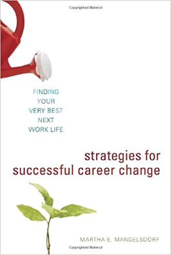 strategies for successful career change finding your very best next work life martha e mangelsdorf 9781580088244 amazoncom books - Successful Career How To Be Successful In Career In Life