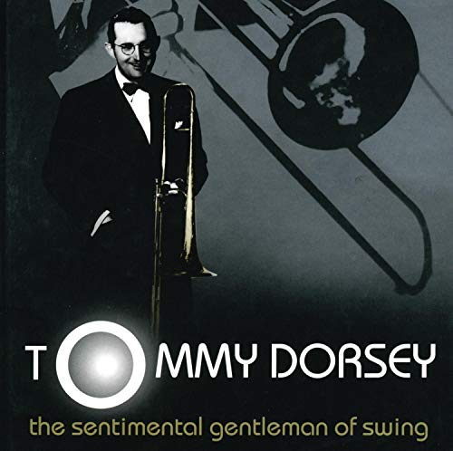 Cover of The Sentimental Gentleman Of Swing - The Tommy Dorsey Centennial Collection