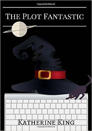 The Plot Fantastic: How to Write a Fantasy Novel (The Plot