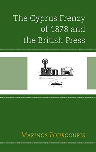 The Cyprus Frenzy of 1878 and the British Press (English Edition)