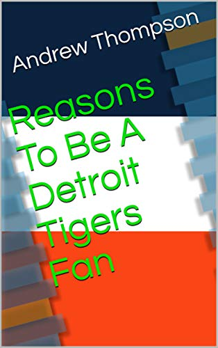 Reasons To Be A Detroit Tigers Fan