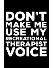 Don't Make Me Use My Recreational Therapist Voice: 6x9 Notebook, Ruled, Funny Writing Notebook, Journal For Work, Daily Diary, Planner, Organizer for Recreational Therapists