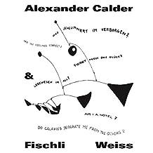 Alexander Calder & Fischli / Weiss