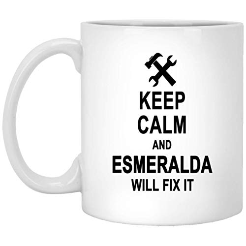 Keep Calm And Esmeralda Will Fix It Coffee Mug Personalized - Anniversary Birthday Gag Gifts for Esmeralda Men Women - Halloween Christmas Gift Ceramic Mug Tea Cup White 11 Oz ()