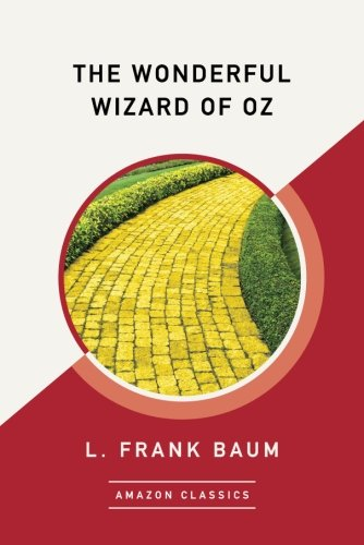 Wonderful Wizard Of Oz (The Wonderful Wizard of Oz (AmazonClassics Edition))