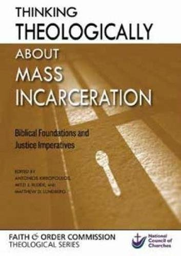 Thinking Theologically about Mass Incarceration: Biblical Foundations and Justice Imperatives (Faith & Order) (National Council of the Churches of ... Faith & Order Commission Theological Series)