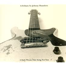 I Only Wrote This Song for You: A Tribute to Johnny Thunders by Various Artists (2003-10-07)