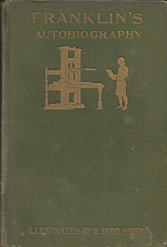 Download AUTOBIOGRAPHY OF BENJAMIN FRANKLIN. With Illustrations by E. Boyd Smith. Edited by Frank Woodworth Pine. B0017WHCY2