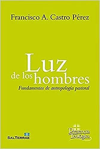 Luz De Los Hombres Fundamentos de antropología pastoral.: Amazon.es: Francisco A. De Castro Pérez, Francisco A. De Castro Pérez: Libros