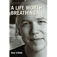 A Life Worth Breathing: A Yoga Master's Handbook of Strength, Grace, and Healing