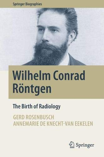 Wilhelm Conrad Röntgen: The Birth of Radiology