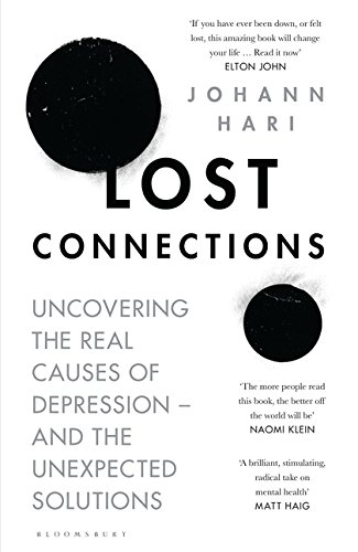 Lost Connections: Uncovering the Real Causes of Depression � and the Unexpected Solutions
