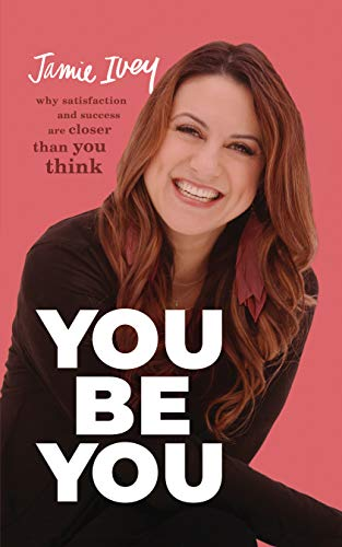 Book Cover: You Be You: Why Satisfaction and Success Are Closer Than You Think