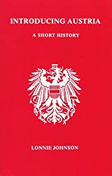 Introducing Austria: A Short History. (Studies in Austrian Literature, Culture, and Thought) by Lonnie Johnson (1989-02-01)